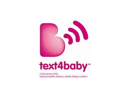 Thank You! Text4baby is made possible through a broad, public-private partnership that includes government, corporations, academic institutions, professional.