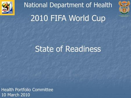 2010 FIFA World Cup State of Readiness National Department of Health Health Portfolio Committee 10 March 2010.