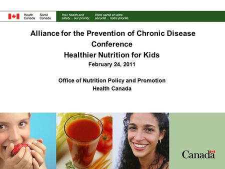 Alliance for the Prevention of Chronic Disease Conference Healthier Nutrition for Kids February 24, 2011 Office of Nutrition Policy and Promotion Health.