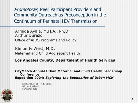1 Promotoras, Peer Participant Providers and Community Outreach as Preconception in the Continuum of Perinatal HIV Transmission Armida Ayala, M.H.A., Ph.D.