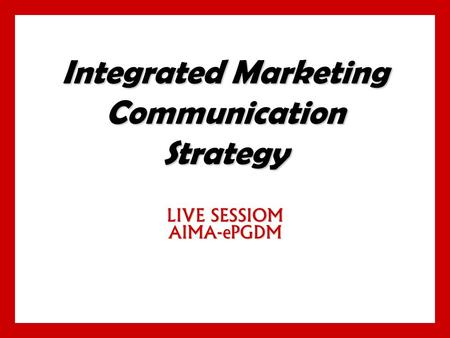 Integrated <strong>Marketing</strong> Communication Strategy LIVE SESSIOM AIMA-ePGDM.