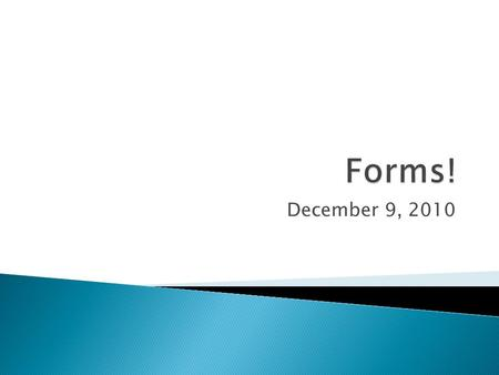 December 9, 2010.  Review different form tags!  Example program  Lunch program  Extras: ◦ Speaker will be here on Monday, December 13th – DeVRY! ◦
