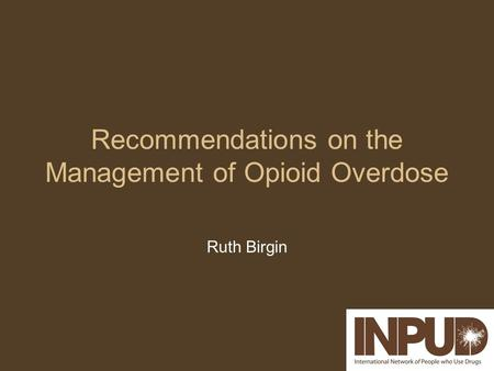 Recommendations on the Management of Opioid Overdose Ruth Birgin.