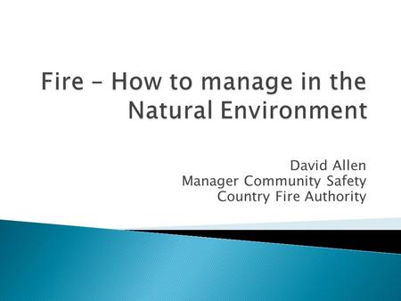 David Allen Manager Community Safety Country Fire Authority.