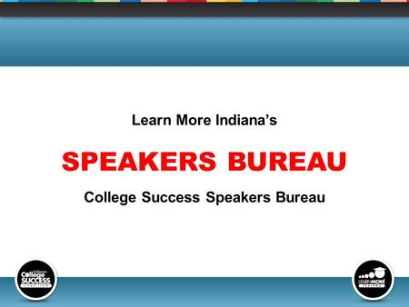Learn More Indiana's SPEAKERS BUREAU College Success Speakers Bureau.