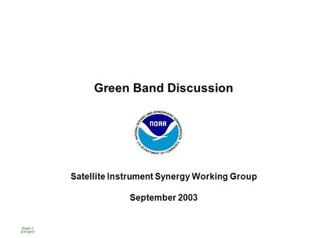 Green-1 9/17/2015 Green Band Discussion Satellite Instrument Synergy Working Group September 2003.