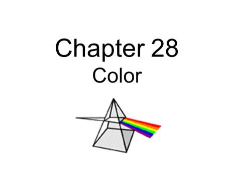 Chapter 28 Color. Spectrum: The spread of colors seen when light is passed through a prism or diffraction gradient.