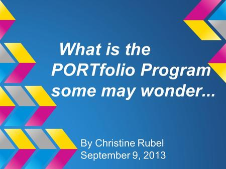 What is the PORTfolio Program some may wonder... By Christine Rubel September 9, 2013.