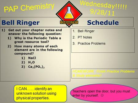 Wednesday!!!!! 9/28/11 Bell Ringer 1)Get out your chapter notes and answer the following question: 1)Why is the Periodic Table a great resource tool? 2)How.