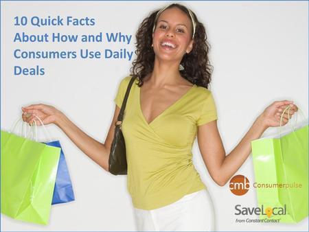 10 Quick Facts About How and Why Consumers Use Daily Deals Consumerpulse.