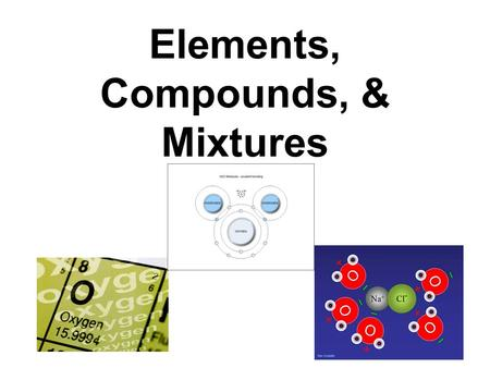 Elements, Compounds, & Mixtures. ELEMENTS A pure form of matter consists of only one type of atom 118 elements known to man (March 2010) 94 = naturally.