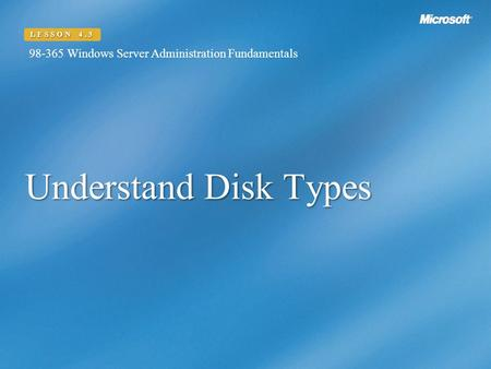 Understand Disk Types LESSON 4.3 98-365 Windows Server Administration Fundamentals.