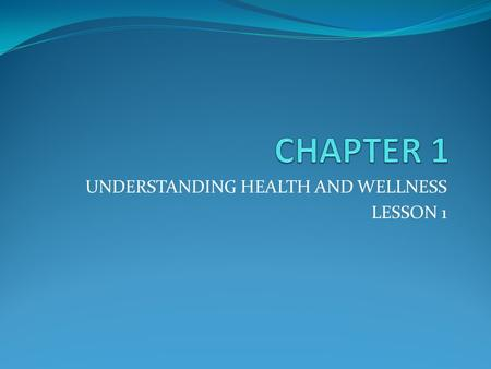 UNDERSTANDING HEALTH AND WELLNESS LESSON 1