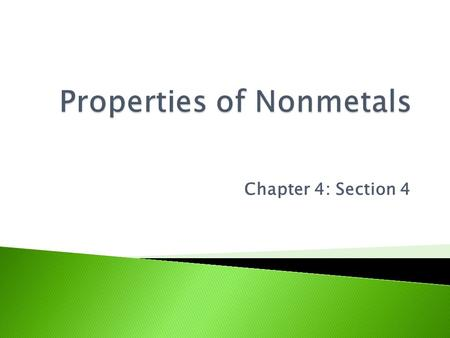 Chapter 4: Section 4.  Are poor conductors, have reactivity, solid nonmetals are dull, brittle, non- malleable, non-ductile.