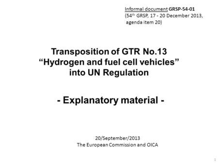 "Transposition of GTR No.13 ""Hydrogen and fuel cell vehicles"" into UN Regulation - Explanatory material - 20/September/2013 The European Commission and."