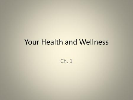 Your Health and Wellness Ch. 1. What does health mean? Is the combination of physical, mental/emotional, and social well-being Striving to be the best.