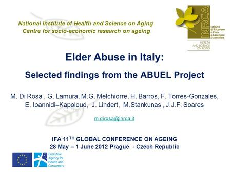 Elder Abuse in Italy: Selected findings from the ABUEL Project M. Di Rosa, G. Lamura, M.G. Melchiorre, H. Barros, F. Torres-Gonzales, E. Ioannidi–Kapoloud,