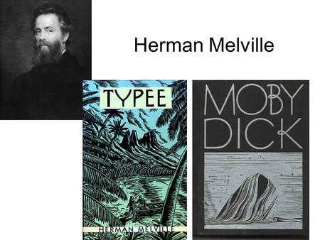 Herman Melville. Melville as a Sailor (not so accustomed to the brutal life) Merchant vessel to England Whaler Acushnut bound for Pacific (deserted ship.