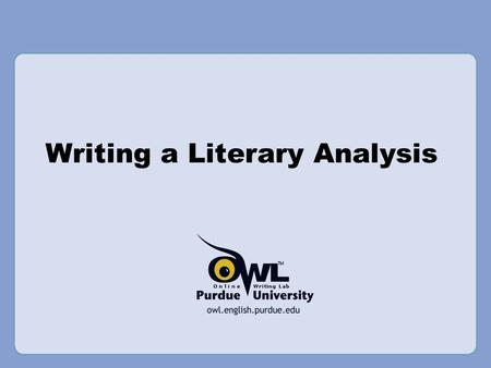 Writing a Literary Analysis. What is Literary Analysis? It's literary It's an analysis It's-- An Argument! It may also involve research on and analysis.