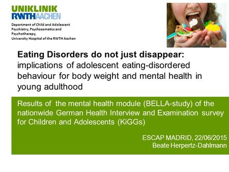 Department of Child and Adolescent Psychiatry, Psychosomatics and Psychotherapy, University Hospital of the RWTH Aachen Eating Disorders do not just disappear: