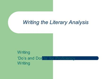 Writing the Literary Analysis Writing 'Do's and Don'ts' for Proficiency Writing.