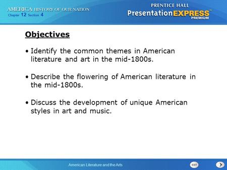 Objectives Identify the common themes in American literature and art in the mid-1800s. Describe the flowering of American literature in the mid-1800s.