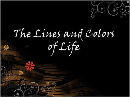 The Lines and Colors of Life. How does it feel when you see disorderly things? What do you feel when you observe orderly and pleasant arrangement of structures?
