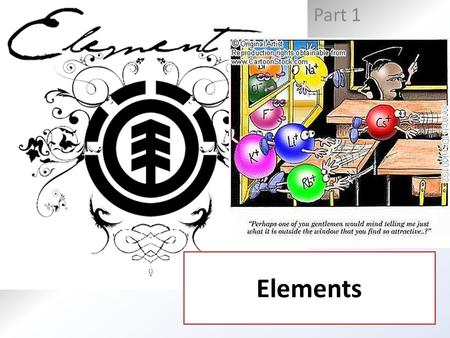 Part 1 Elements. Key concepts: Describe a pure substance. What are some characteristics of elements? List examples of characteristics of elements. How.