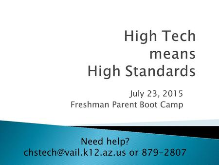 July 23, 2015 Freshman Parent Boot Camp Need help? or 879-2807.
