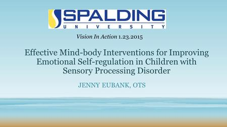 Vision In Action 1.23.2015 Effective Mind-body Interventions for Improving Emotional Self-regulation in Children with Sensory Processing Disorder Jenny.