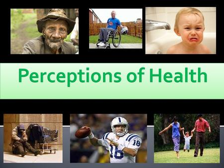 Learning Intentions:  Today you will learn about the perceptions of health and how it varies from one person to another. Success Criteria  By the end.