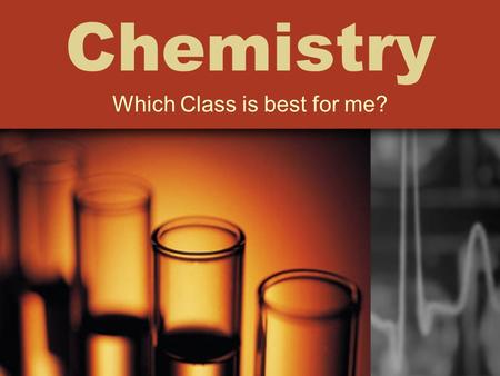 Chemistry Which Class is best for me?. General Chemistry Instructors: Mrs. Holtry Mrs. Howell Mrs. Copenhaver.