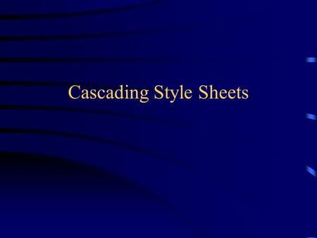 Cascading Style Sheets. Defines the presentation of one or more web pages Similar to a template Can control the appearance of an entire web site giving.