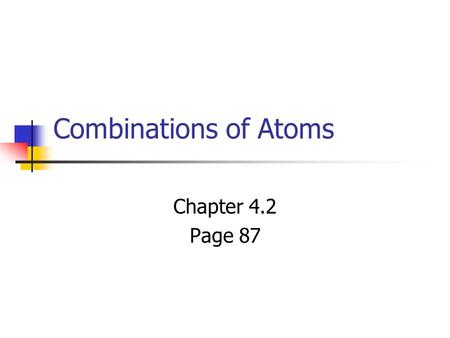 Combinations of Atoms Chapter 4.2 Page 87.