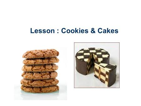 Lesson : Cookies & Cakes. One Bowl Method One Bowl Method: – All the ingredients are mixed in easy stages in the same bowl, so cleaning up is quicker.