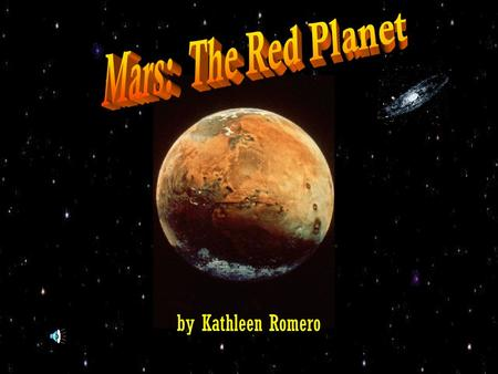 By Kathleen Romero. Name Size Location Atmosphere Climate Surface Satellites (Moons) Movement Key Explorations Life on Mars? Works Cited.