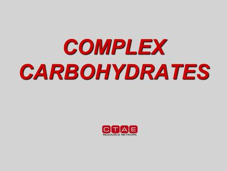 COMPLEX CARBOHYDRATES. 3 FUNCTIONS of Complex Carbohydrates 1.Provide Structure 2.Bind 3.Thicken.
