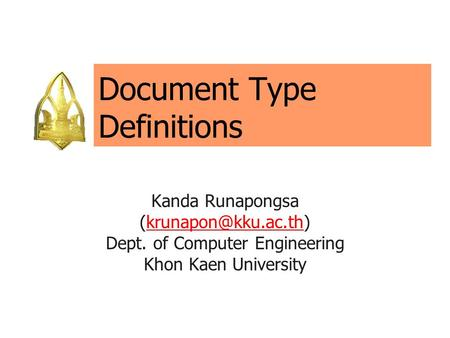 Document Type Definitions Kanda Runapongsa Dept. of Computer Engineering Khon Kaen University.
