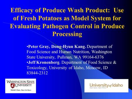 Efficacy of Produce Wash Product: Use of Fresh Potatoes as Model System for Evaluating Pathogen Control in Produce Processing Peter Gray, Dong-Hyun Kang.