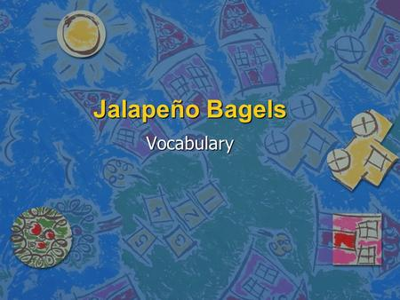 Jalapeño Bagels Vocabulary. Bakery n A place where bread, pies, cakes, and pastries are made or sold. n Example: –We went to the bakery to buy a cake.