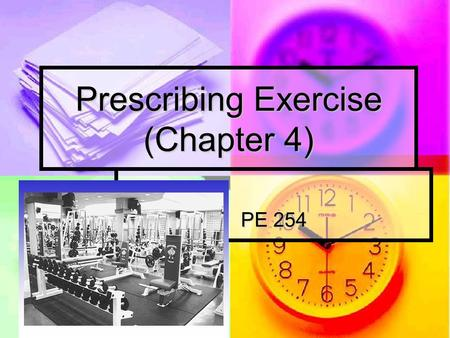 Prescribing Exercise (Chapter 4) PE 254. Terms Exercise: Exercise: Planned, structured, and repetitive bodily movement done to improve or maintain one.