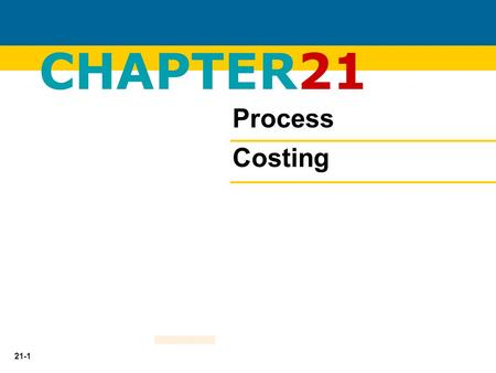 21-1 CHAPTER21 Process Costing. 21-2 To apply costs to similar products that are massed produced in a continuous fashion. (Cereal, Paint, and Soft Drinks)