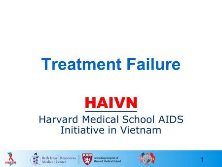 1 Treatment Failure HAIVN Harvard Medical School AIDS Initiative in Vietnam.