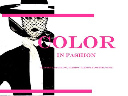Color in Fashion Chapter 9, Clothing, Fashion, Fabrics & Construction