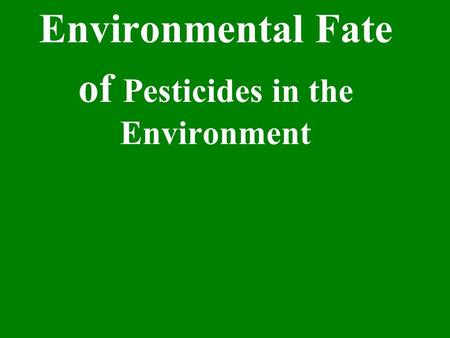 Environmental Fate of Pesticides in the Environment.