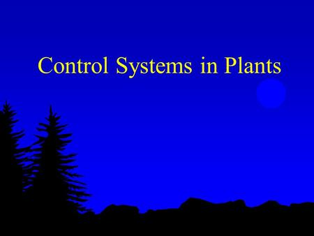 Control Systems in Plants. Plant Hormones l Coordinates growth l Coordinates development l Coordinates responses to environmental stimuli.