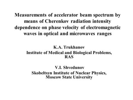 Measurements of accelerator beam spectrum by means of Cherenkov radiation intensity dependence on phase velocity of electromagnetic waves in optical and.