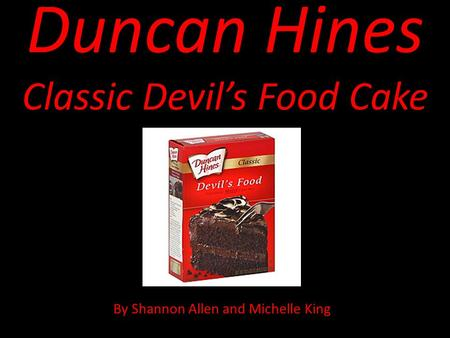 Duncan Hines Classic Devil's Food Cake By Shannon Allen and Michelle King.