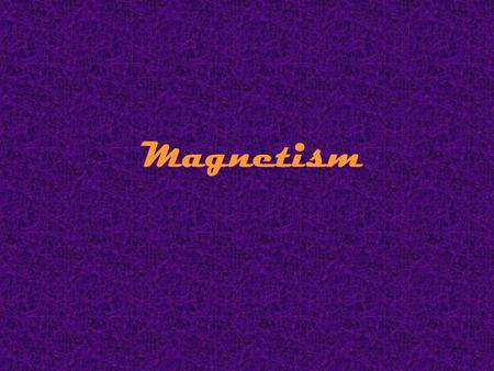 Magnetism. What is magnetism ? Magnetism is the properties and interactions of magnets The earliest magnets were found naturally in the mineral magnetite.