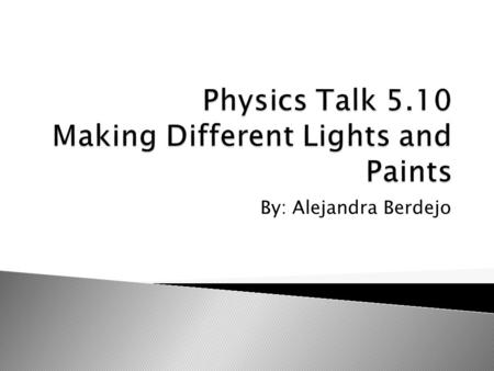 Physics Talk 5.10 Making Different Lights and Paints